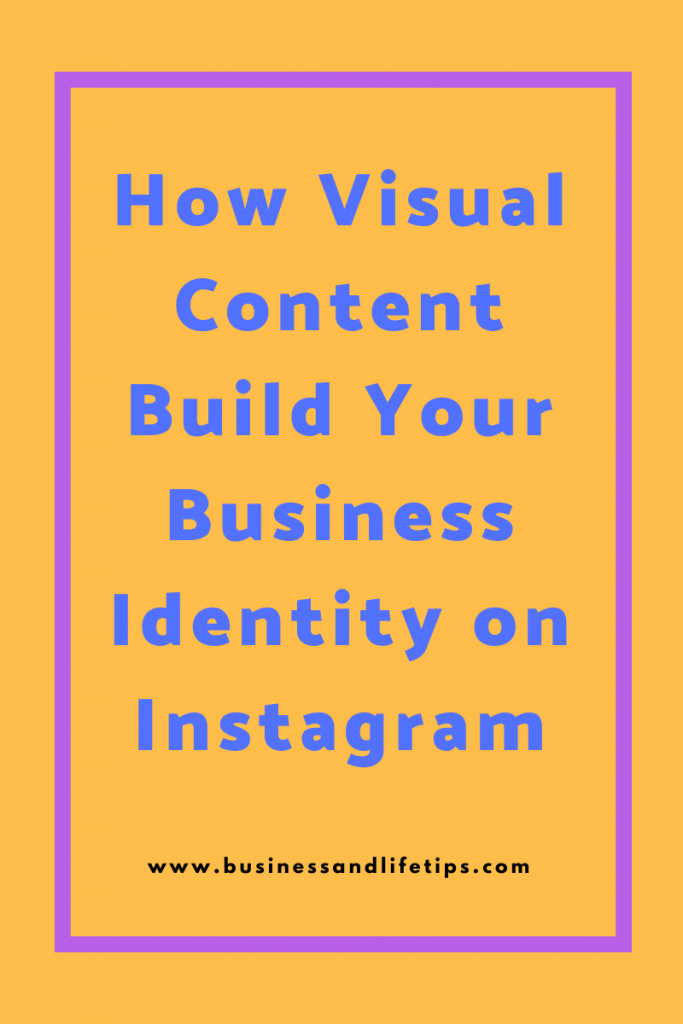 How Visual Content Build Your Business Identity on Instagram